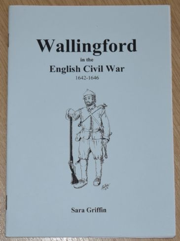 Wallingford in the English Civil War 1642-1646, by Sara Griffin